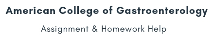 American College of Gastroenterology Assignment &Homework Help